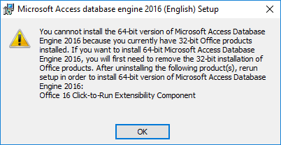 "Microsoft Access database engine 2016 x64 Installation Error screenshot - ""You cannot install the 64-bit version of Microsoft Access Database Engine 2016 because you current have 32-bit Office products installed. If you want to install 64-bit Microsoft Access Database Engine 2016, you will first need to remove the 32-bit installation of Office products. After uninstalling the following product(s), rerun setup in order to install 64-bit version of Micorsoft Access Database Engine 2016: Office 16 Click-to-Run Extensibility Component"""